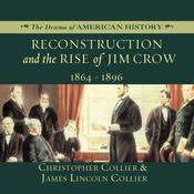 Reconstruction and the Rise of Jim Crow: 1864–1896 Audiobook, by Christopher Collier, James Lincoln Collier