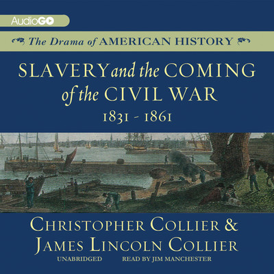 Slavery and the Coming of the Civil War: 1831–1861 Audiobook, by Christopher Collier