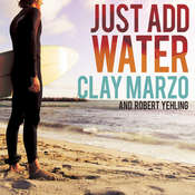Just Add Water: A Surfing Savants Journey With Aspergers Audiobook, by Clay Marzo, Robert Yehling