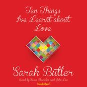 Ten Things I've Learnt about Love, by Sarah Butler