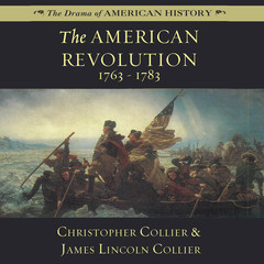 The American Revolution: 1763–1783 Audiobook, by Christopher Collier, James Lincoln Collier