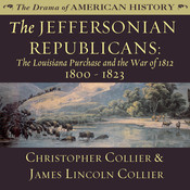 The Jeffersonian Republicans: The Louisiana Purchase and the War of 1812; 1800–1823 Audiobook, by Christopher Collier, James Lincoln Collier