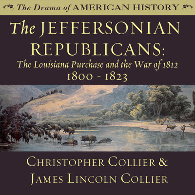 The Jeffersonian Republicans: The Louisiana Purchase and the War of 1812; 1800–1823 Audiobook, by