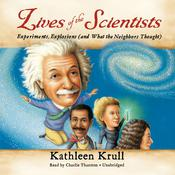 Lives of the Scientists: Experiments, Explosions (and What the Neighbors Thought), by Kathleen Krull