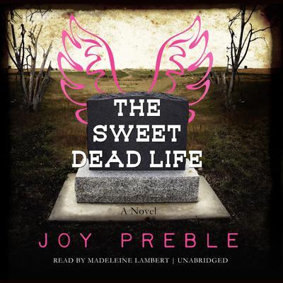 The Sweet Dead Life: A Novel Audiobook, by Joy Preble