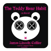 The Teddy Bear Habit: A Novel, by James Lincoln Collier