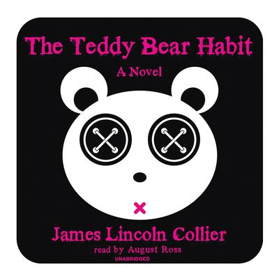 The Teddy Bear Habit: A Novel Audiobook, by James Lincoln Collier