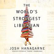 The World's Strongest Librarian: A Memoir of Tourette's, Faith, Strength, and the Power of Family, by Josh Hanagarne