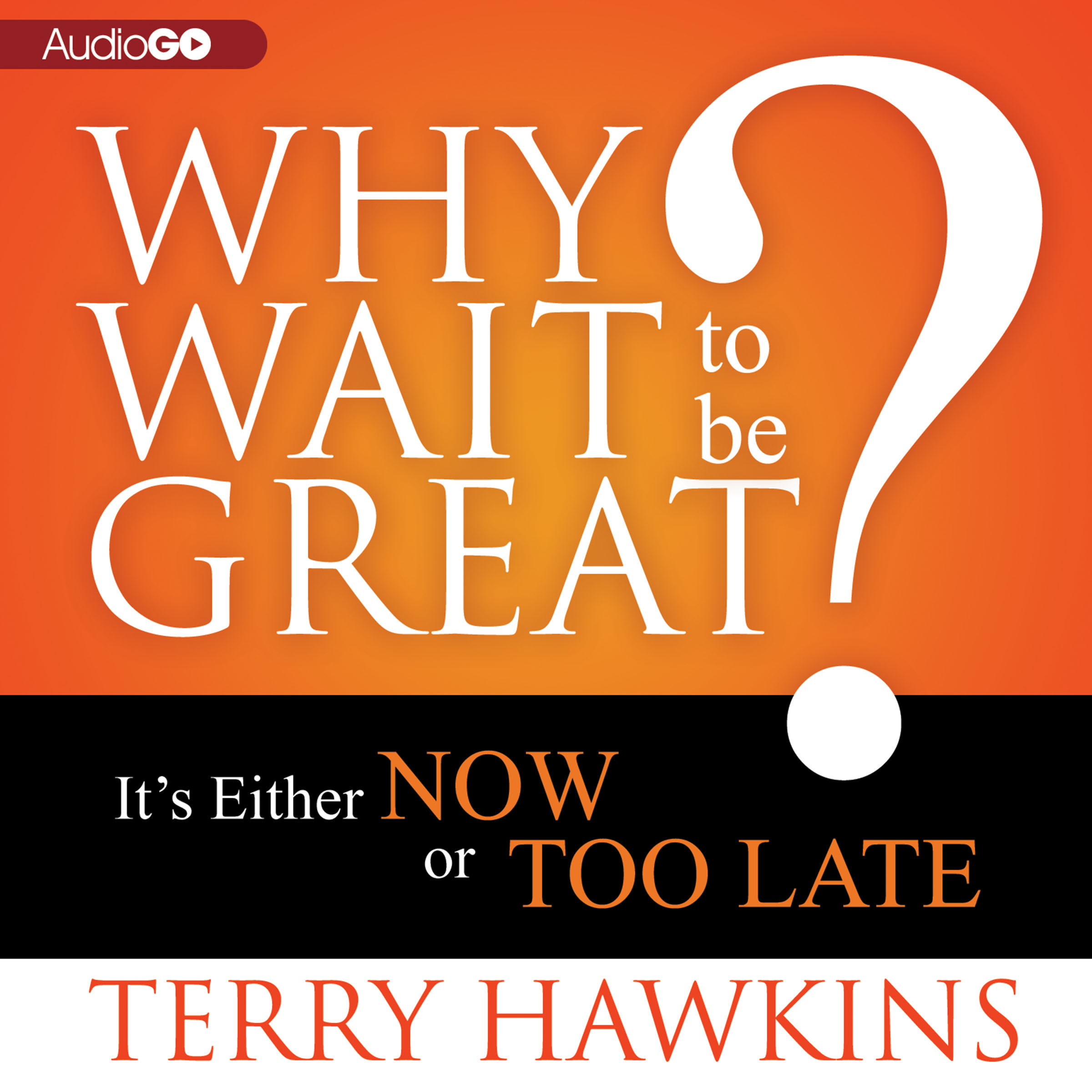 Printable Why Wait to Be Great?: It's Either Now or Too Late Audiobook Cover Art