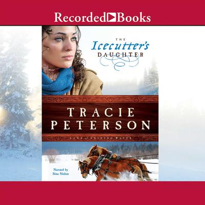 The Icecutter's Daughter Audiobook, by Tracie Peterson