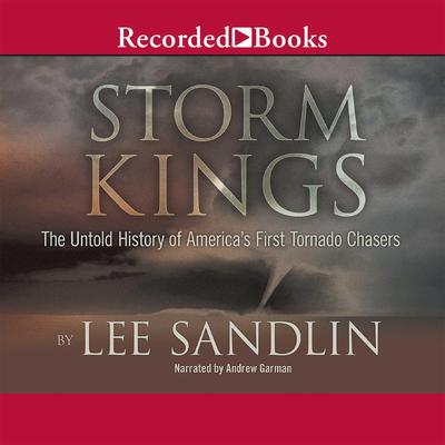 Storm Kings: The Untold History of America's First Tornado Chasers Audiobook, by Lee Sandlin