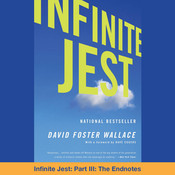 Infinite Jest: Part III: The Endnotes, by David Foster Wallace