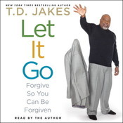 Let It Go: Forgive So You Can Be Forgiven Audiobook, by T. D. Jakes
