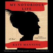 My Notorious Life: A Novel, by Kate Manning