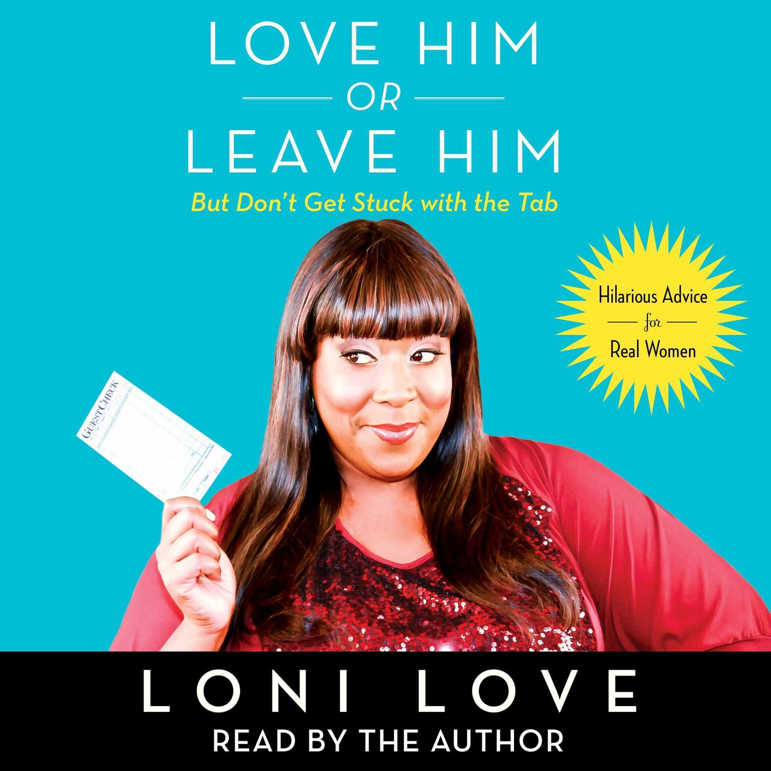 Printable Love Him or Leave Him, but Don't Get Stuck with the Tab: Hilarious Advice for Real Women Audiobook Cover Art