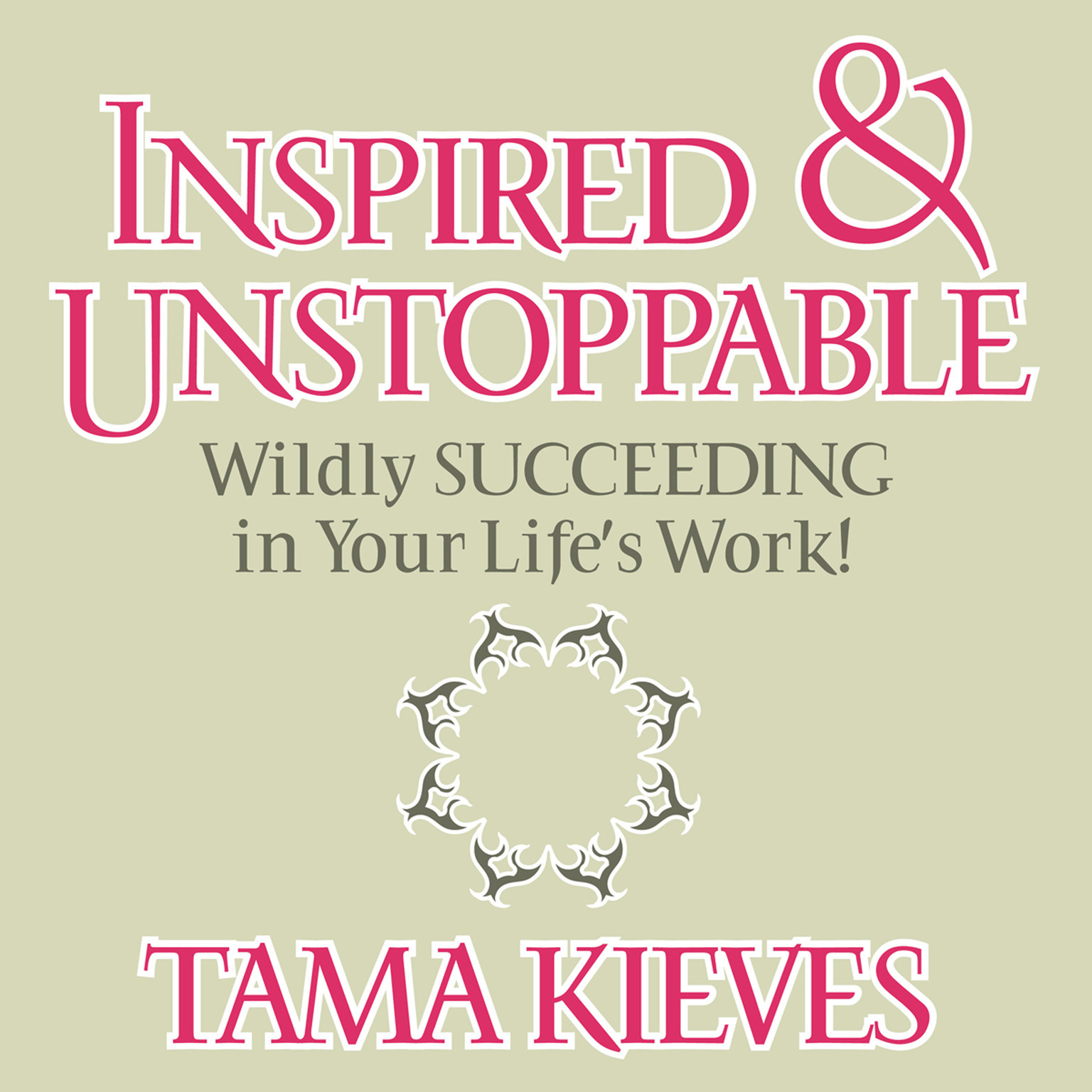 Printable Inspired & Unstoppable: Wildly Succeeding in Your Life's Work! Audiobook Cover Art