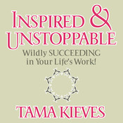 Inspired & Unstoppable: Wildly Succeeding in Your Lifes Work! Audiobook, by Tama Kieves