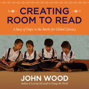 Creating Room to Read: A Story of Hope in the Battle for Global Literacy Audiobook, by John Wood