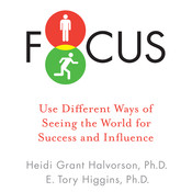 Focus: Use Different Ways of Seeing the World for Success and Influence Audiobook, by Heidi Grant Halvorson, E. Tory Higgins