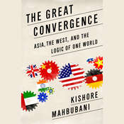 The Great Convergence: Asia, the West, and the Logic of One World, by Kishore Mahbubani