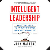 Intelligent Leadership: What You Need to Know to Unlock Your Full Potential, by John Mattone