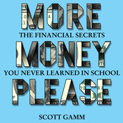 More Money, Please: The Financial Secret You Never Learned in School Audiobook, by Scott Gamm, Scott Gramm