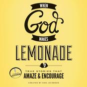 When God Makes Lemonade: True Stories That Amaze and Encourage Audiobook, by Don Jacobson