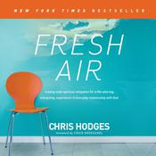 Fresh Air: Trading Stale Spiritual Obligation for a Life-Altering, Energizing, Experience-It-Everyday Relationship with God, by Chris Hodges