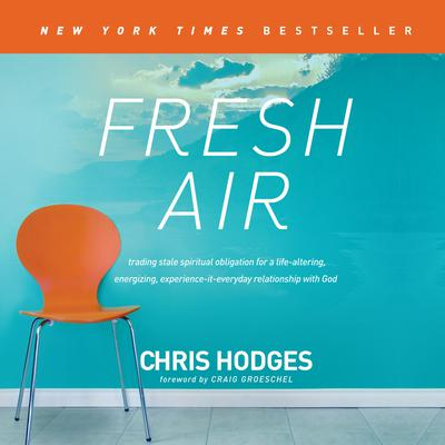 Fresh Air: Trading Stale Spiritual Obligation for a Life-Altering, Energizing, Experience-It-Everyday Relationship with God Audiobook, by Chris Hodges