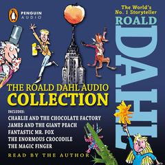 The Roald Dahl Audio Collection: Includes Charlie and the Chocolate Factory, James and the Giant Peach, Fantastic Mr. Fox, The Enormous Crocodile & The Magic Finger Audiobook, by Roald Dahl