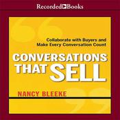 Conversations That Sell: Collaborate with Buyers and Make Every Conversation Count Audiobook, by Nancy Bleeke