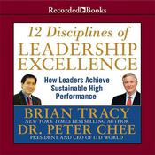 12 Disciplines of Leadership Excellence: How Leaders Achieve Sustainable High Performance, by Brian Tracy, Peter Chee