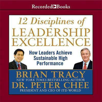 12 Disciplines of Leadership Excellence: How Leaders Achieve Sustainable High Performance Audiobook, by Brian Tracy