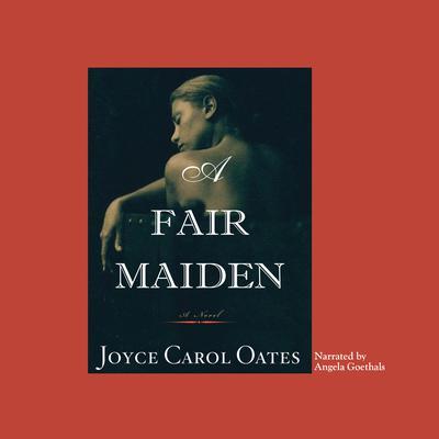 A Fair Maiden Audiobook, by Joyce Carol Oates