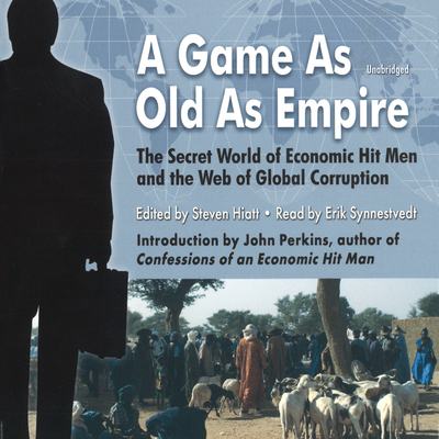 A Game as Old as Empire: The Secret World of Economic Hit Men and the Web of Global Corruption Audiobook, by Steven Hiatt