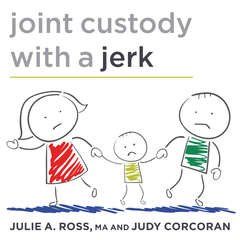 Joint Custody with a Jerk: Raising a Child with an Uncooperative Ex Audiobook, by Judy Corcoran, Julia Ross