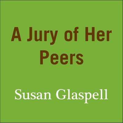 A Jury of Her Peers Audiobook, by Susan Glaspell