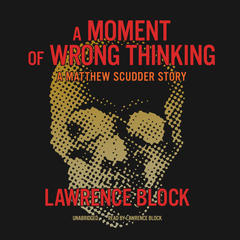 A Moment of Wrong Thinking: A Matthew Scudder Story Audiobook, by Lawrence Block