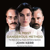 A Most Dangerous Method: The Story of Jung, Freud, & Sabina Spielrein Audiobook, by John Kerr