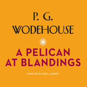 A Pelican at Blandings Audiobook, by P. G. Wodehouse