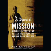 A Special Mission: Hitler's Secret Plot to Seize the Vatican and Kidnap Pope Pius XII Audiobook, by Dan Kurzman