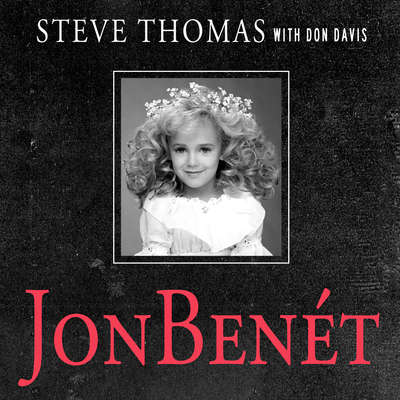 JonBenet: Inside the Ramsey Murder Investigation Audiobook, by Steve Thomas