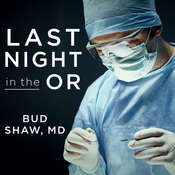 Last Night in the OR: A Transplant Surgeons Odyssey Audiobook, by Bud Shaw