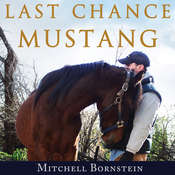 Last Chance Mustang: The Story of One Horse, One Horseman, and One Final Shot at Redemption Audiobook, by Mitchell Bornstein