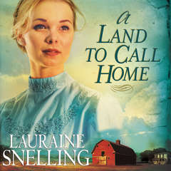 Land to Call Home Audiobook, by Lauraine Snelling