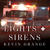 Lights and Sirens: The Education of a Paramedic Audiobook, by Kevin Grange