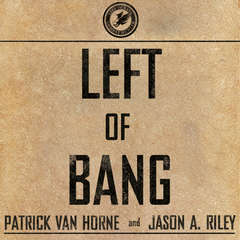 Left of Bang: How the Marine Corps' Combat Hunter Program Can Save Your Life Audiobook, by Patrick Van Horne, Jason A. Riley