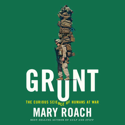Grunt: The Curious Science of Humans at War Audiobook, by Mary Roach