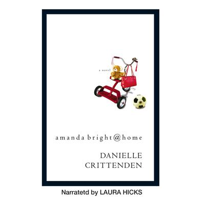 amanda bright@home Audiobook, by Danielle Crittenden
