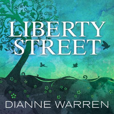 Liberty Street: A Novel Audiobook, by Dianne Warren